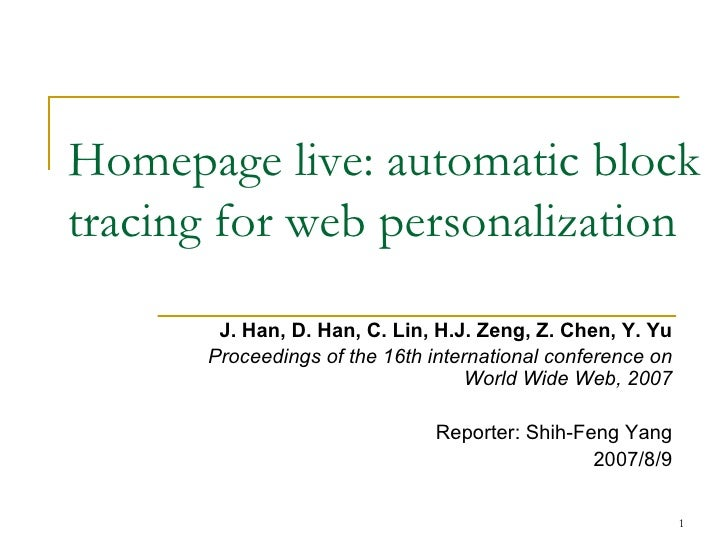 Homepage live: automatic block tracing for web personalization J. Han, D. Han, C. Lin, H.J. Zeng, Z. Chen, Y. Yu Proceedin...