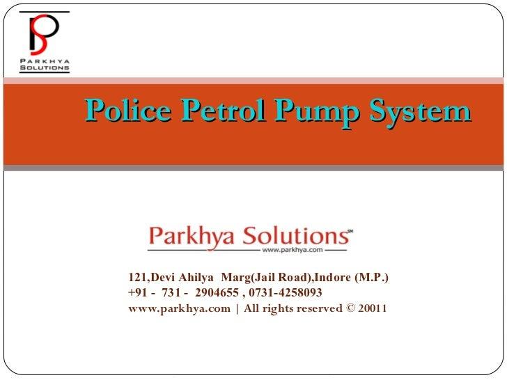 Police Petrol Pump System 121,Devi Ahilya  Marg(Jail Road),Indore (M.P.) +91 -  731 -  2904655 , 0731-4258093 www.parkhya....