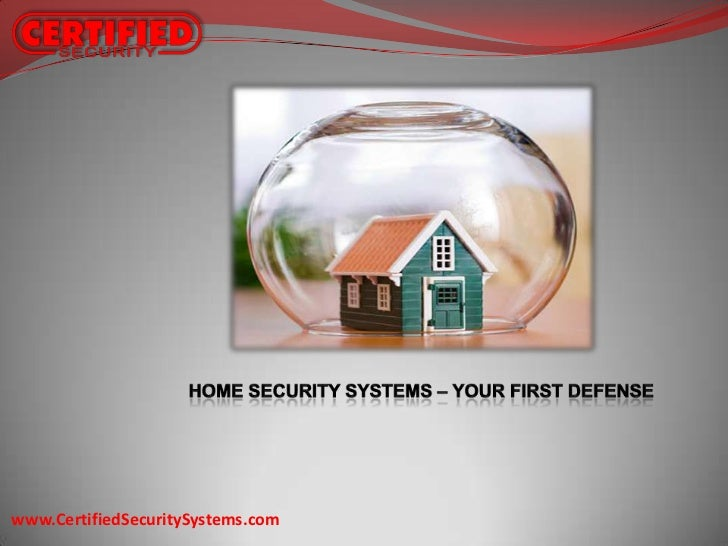 Home Security Systems – Your First Defense<br />www.CertifiedSecuritySystems.com<br />