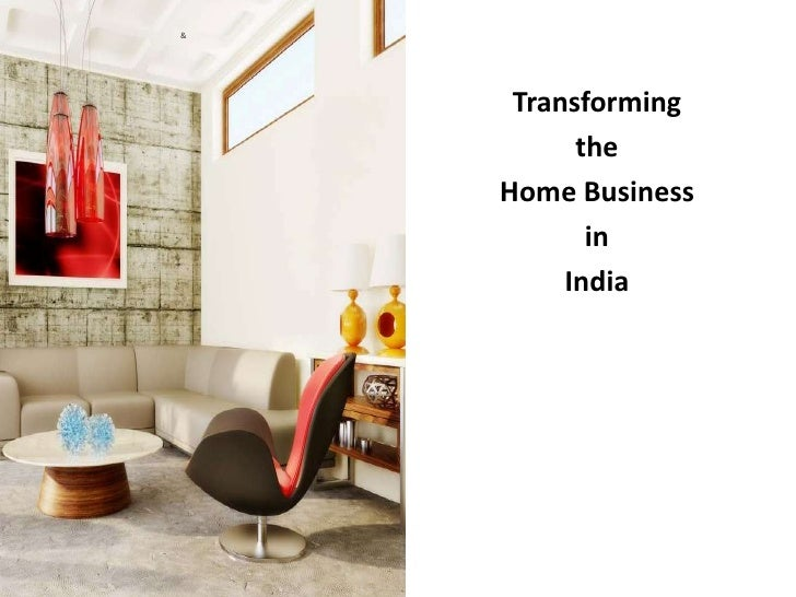 &     Transforming          the    Home Business           in         India