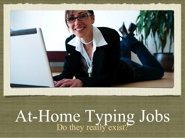 At-Home Typing Jobs     Do they really exist?