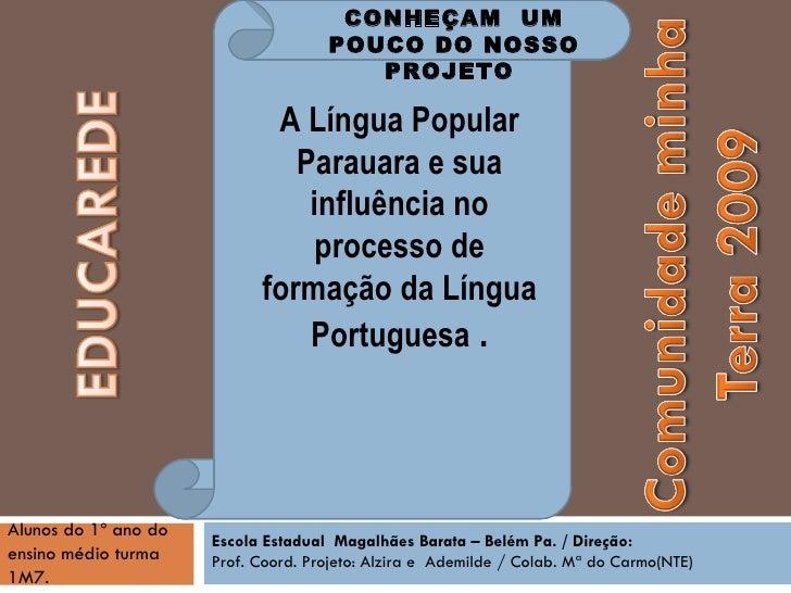 CONHEÇAM  UM POUCO DO NOSSO PROJETO  A Língua Popular Parauara e sua influência no processo de formação da Língua Portugue...