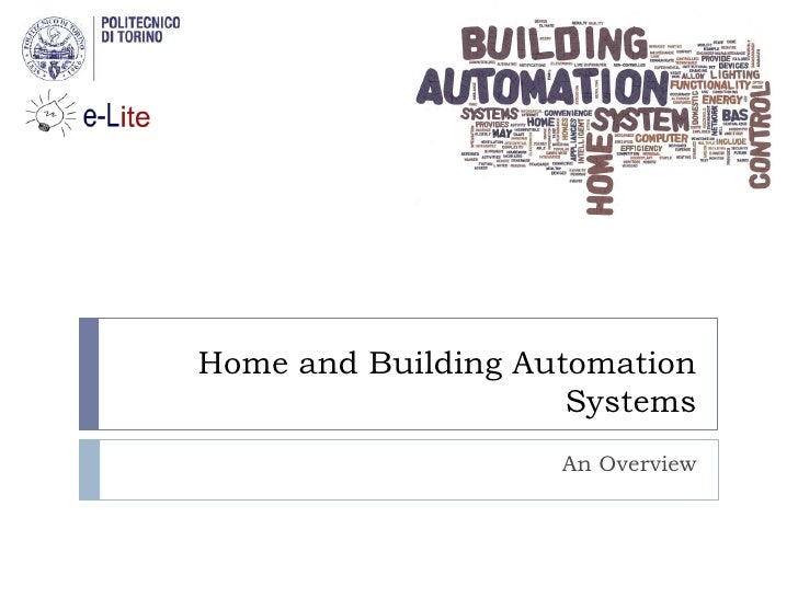 Home and Building Automation                     Systems                    An Overview