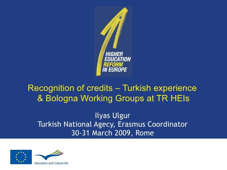 Recognition of credits – Turkish experience  & Bologna Working Groups at TR HEIs Ilyas Ulgur Turkish National Agecy, Erasm...