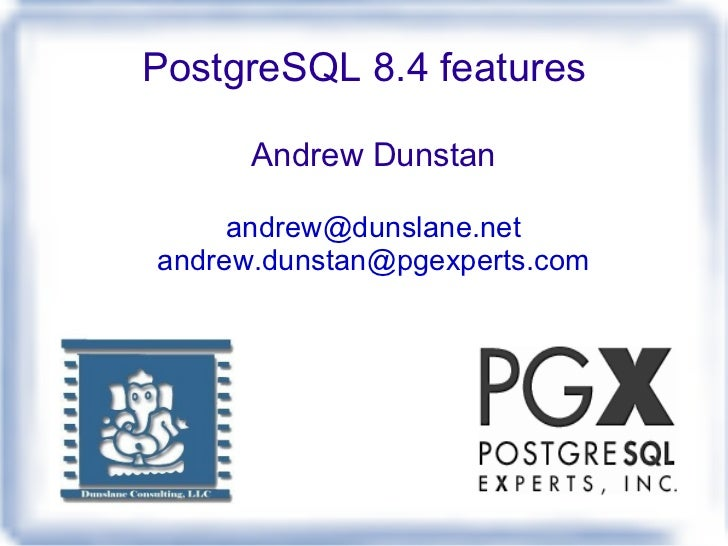 PostgreSQL 8.4 features <ul>Andrew Dunstan [email_address] [email_address] </ul>