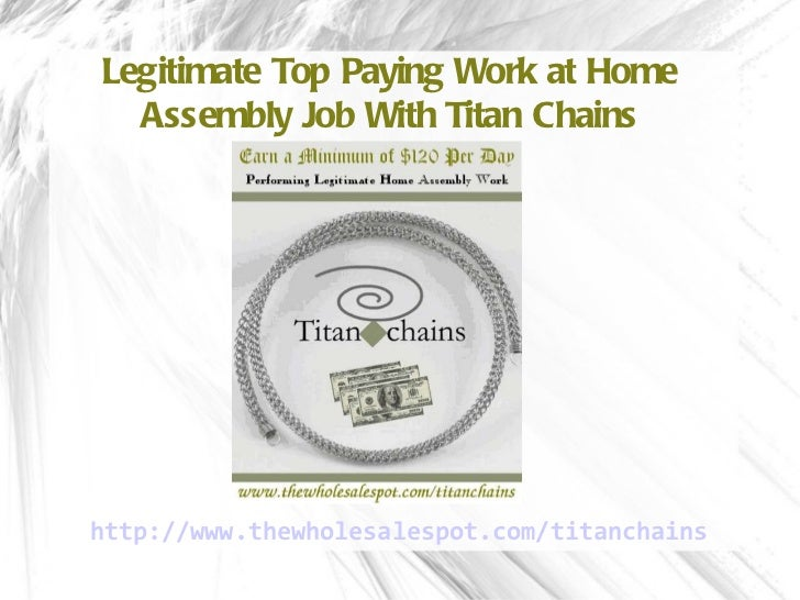 Legitimate Top Paying Work at Home Assembly Job With Titan Chains http://www.thewholesalespot.com/titanchains