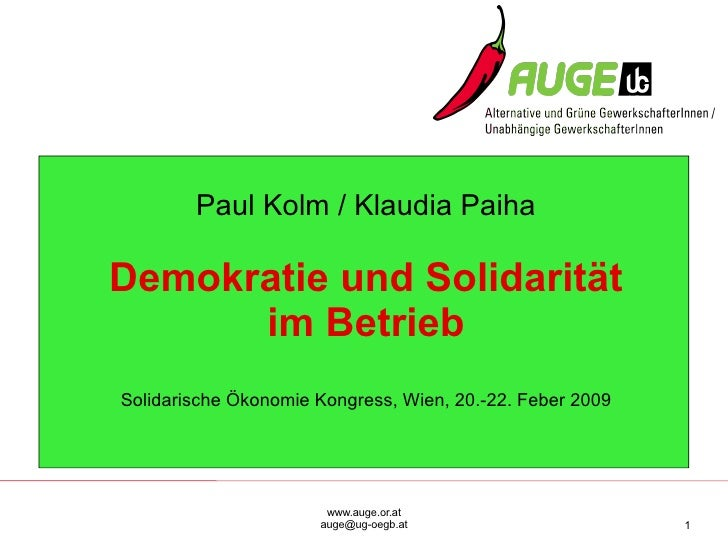 Paul Kolm / Klaudia Paiha Demokratie und Solidarität im Betrieb Solidarische Ökonomie Kongress, Wien, 20.-22. Feber 2009