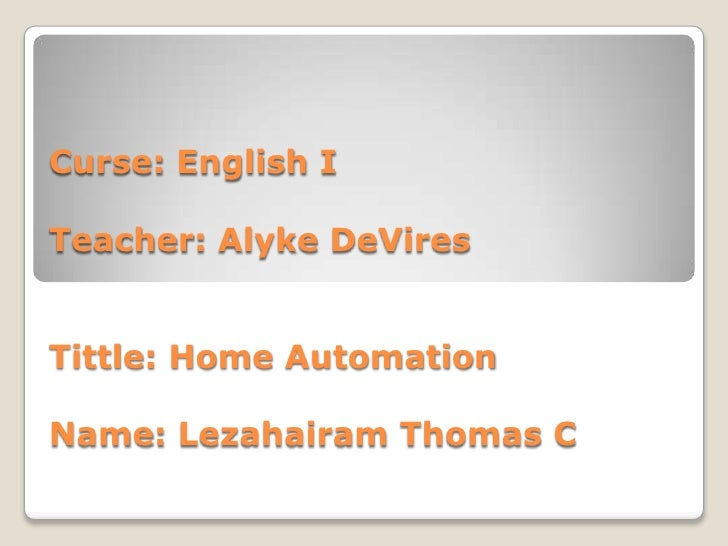 Curse: English ITeacher: AlykeDeViresTittle: Home AutomationName: Lezahairam Thomas C<br />