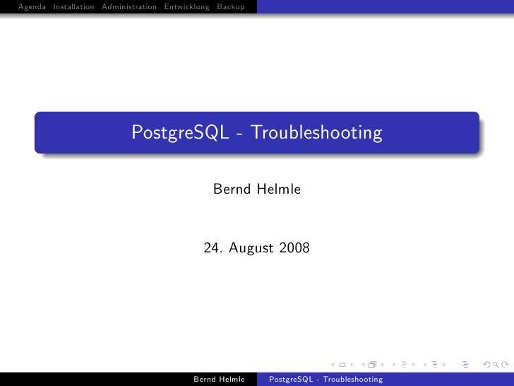 Agenda Installation Administration Entwicklung Backup                               PostgreSQL - Troubleshooting          ...