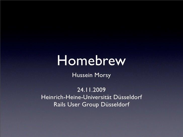 Homebrew            Hussein Morsy               24.11.2009 Heinrich-Heine-Universität Düsseldorf     Rails User Group Düss...