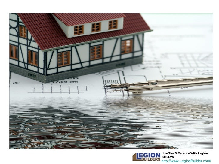 Live The Difference With Legion Builders http:// www.LegionBuilder.com / Home Builder