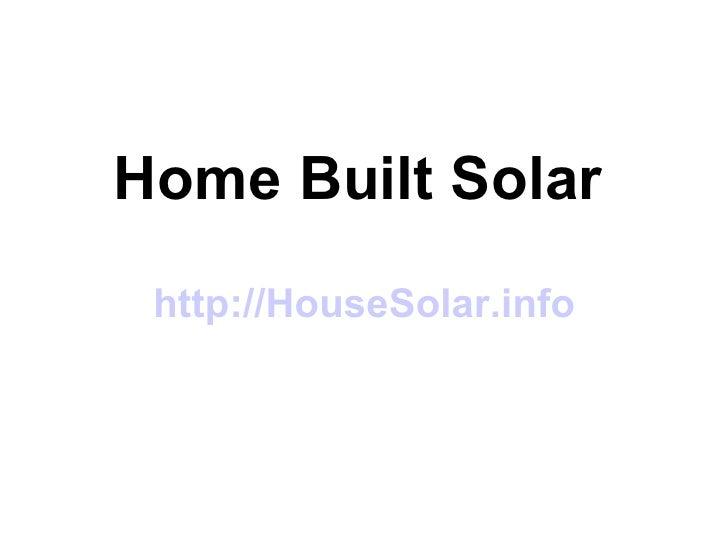 http:// HouseSolar.info   Home Built Solar