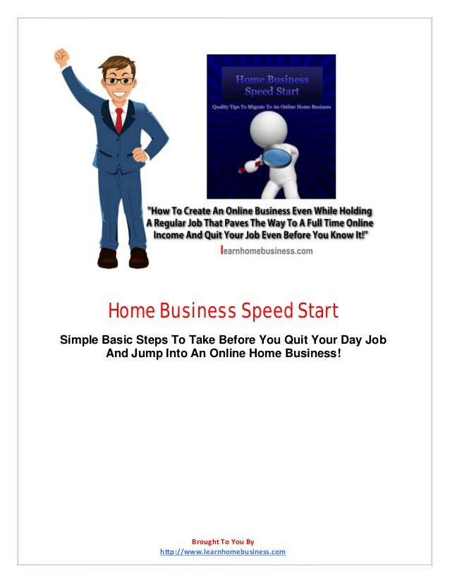 Home Business Speed Start  Simple Basic Steps To Take Before You Quit Your Day Job And Jump Into An Online Home Business! ...