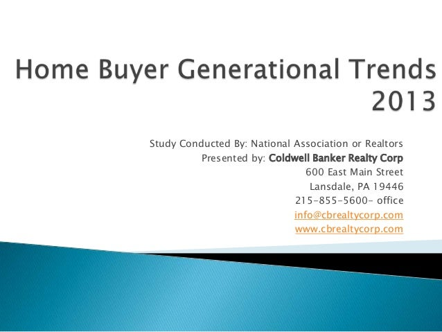 Study Conducted By: National Association or Realtors Presented by: Coldwell Banker Realty Corp 600 East Main Street Lansda...