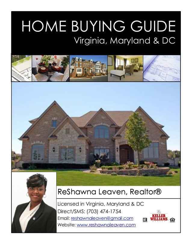 HOME BUYING GUIDE         Virginia, Maryland & DC   ReShawna Leaven, Realtor®   Licensed in Virginia, Maryland & DC   Dire...