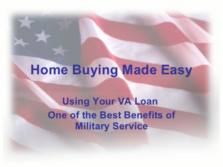 Using Your VA Loan  One of the Best Benefits of Military Service Home Buying Made Easy