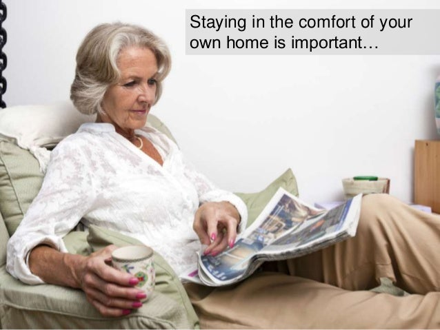Staying in the comfort of your own home is important…