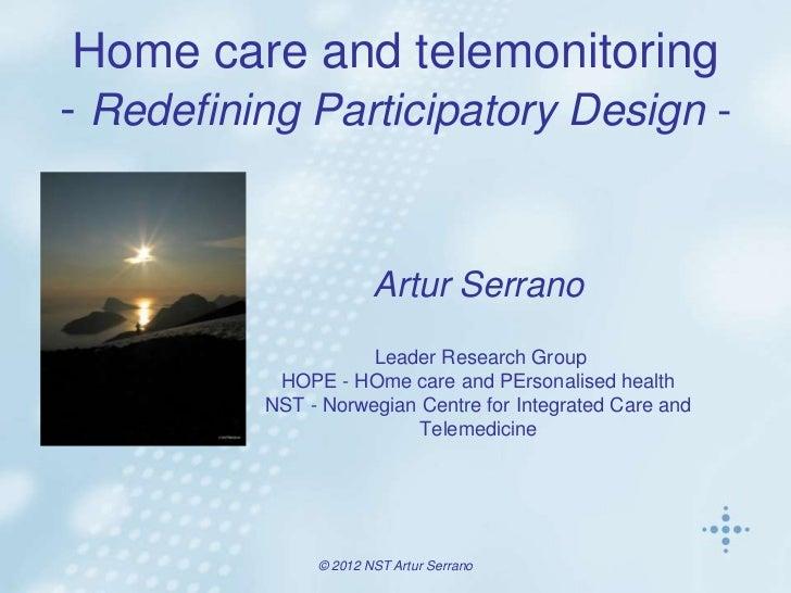 Home care and telemonitoring- Redefining Participatory Design -                       Artur Serrano                     Le...