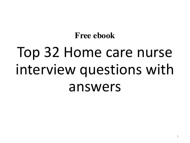 Home care nurse interview questions for Homegoods interview questions
