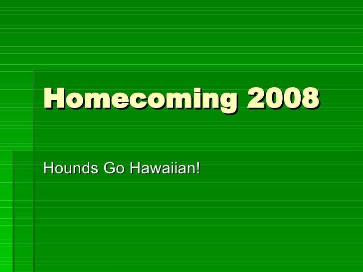 Homecoming 2008  Hounds Go Hawaiian!
