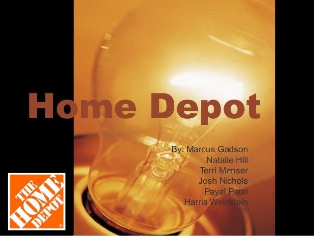 Home DepotBy: Marcus GadsonNatalie HillTerri MenserJosh NicholsPayal PatelHarris Weinstein