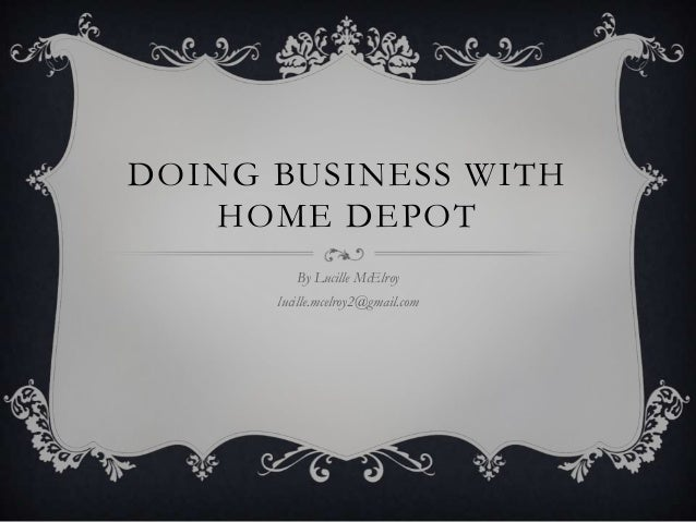 DOING BUSINESS WITH HOME DEPOT By Lucille McElroy lucille.mcelroy2@gmail.com