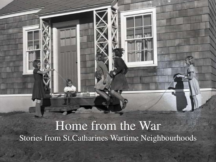 Home from the War<br />Stories from St.Catharines Wartime Neighbourhoods<br />