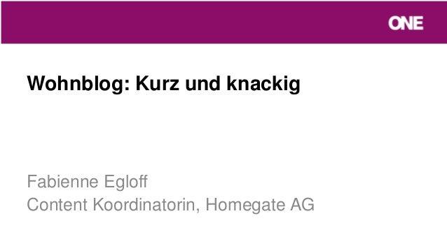 Wohnblog: Kurz und knackig Fabienne Egloff Content Koordinatorin, Homegate AG
