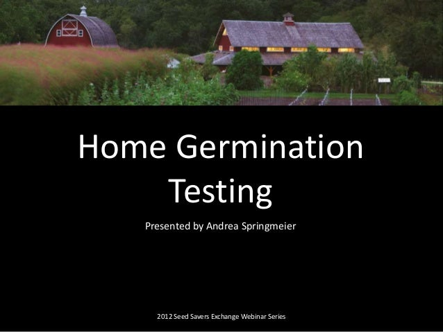 Presented by Andrea Springmeier 2012 Seed Savers Exchange Webinar Series Home Germination Testing
