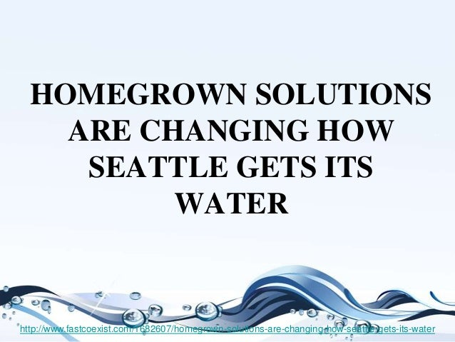 Homegrown solutions are changing how seattle gets its water