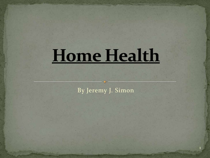 1<br />Home Health<br />By Jeremy J. Simon<br />