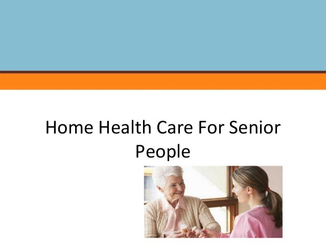 Home Health Care For Senior People