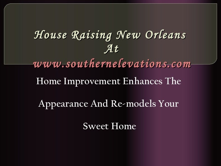 House Raising New Orleans  At www.southernelevations.com Home Improvement Enhances The  Appearance And Re-models Your  Swe...