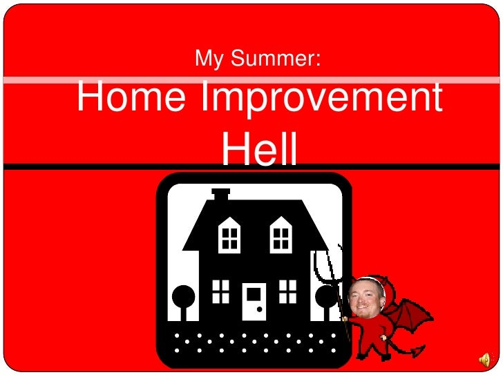 My Summer:<br />Home Improvement Hell<br />