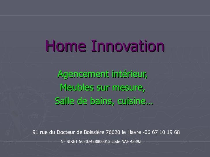 Home Innovation          Agencement intérieur,          Meubles sur mesure,         Salle de bains, cuisine…91 rue du Doct...