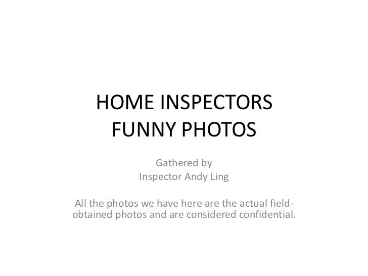 HOME INSPECTORS FUNNY PHOTOS<br />Gathered by<br />Inspector Andy Ling<br />All the photos we have here are the actual fie...