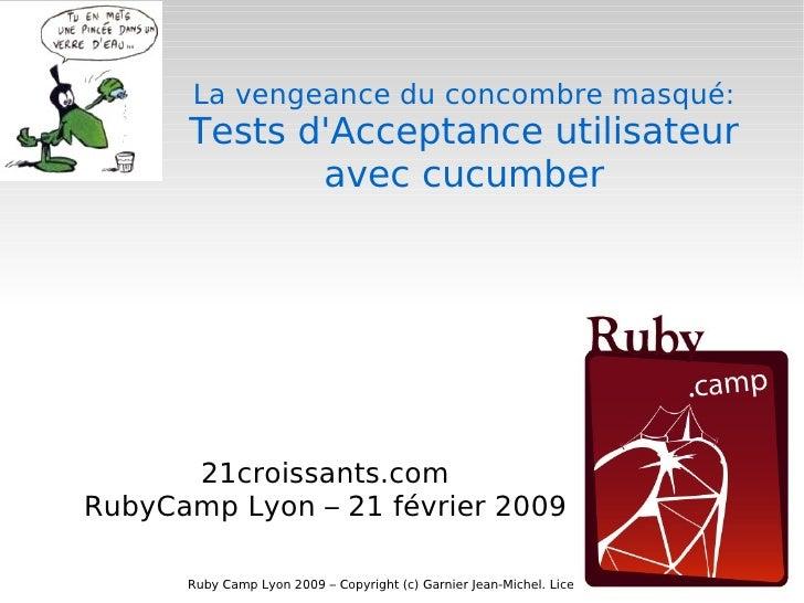 La vengeance du concombre masqué: Tests d'Acceptance utilisateur  avec cucumber 21croissants.com RubyCamp Lyon – 21 févrie...