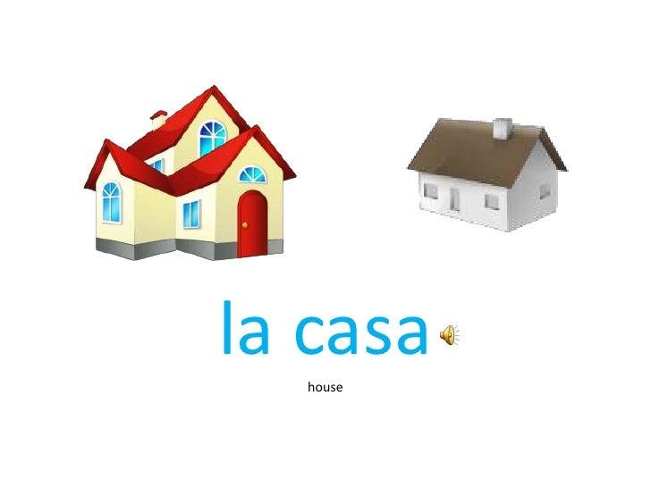 la casa<br />house<br />