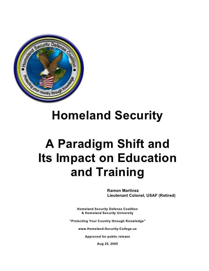 Homeland Security  A Paradigm Shift andIts Impact on Education      and Training                          Ramon Martinez  ...