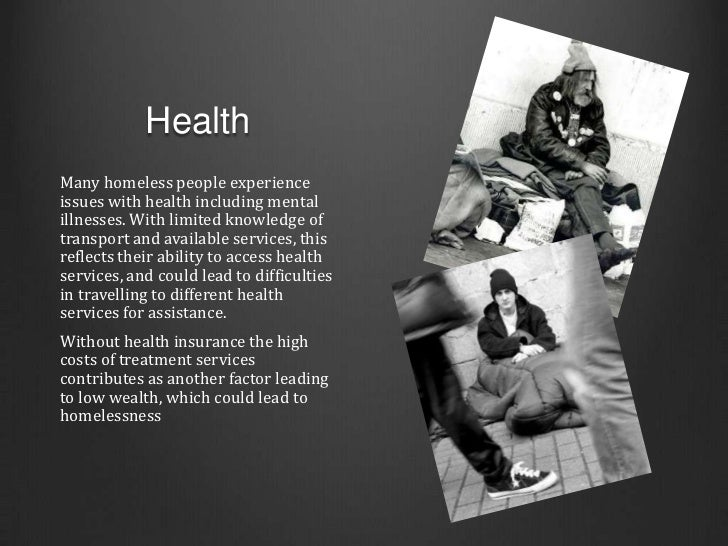HealthMany homeless people experienceissues with health including mentalillnesses. With limited knowledge oftransport and ...