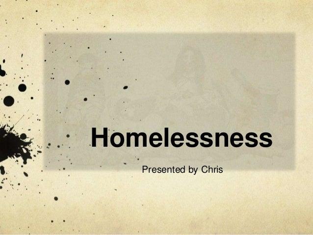 HomelessnessPresented by Chris