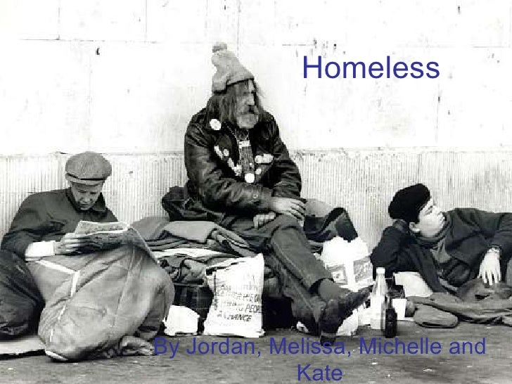 Homeless By Jordan, Melissa, Michelle and Kate