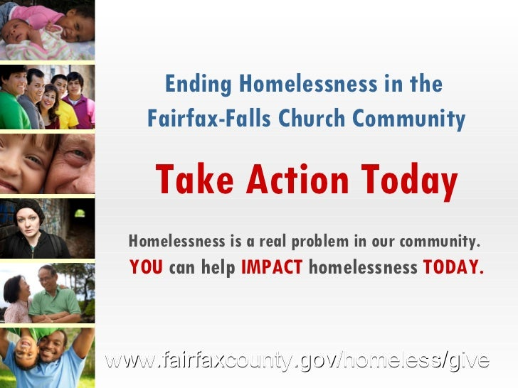 Ending Homelessness in the  Fairfax-Falls Church Community Take Action Today Homelessness is a real problem in our communi...