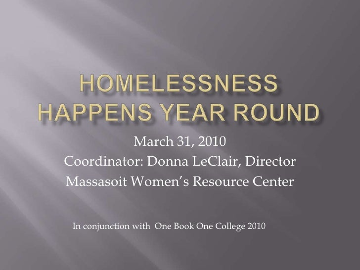 Homelessness Happens Year Round<br />March 31, 2010<br />Coordinator: Donna LeClair, Director<br />Massasoit Women's Resou...