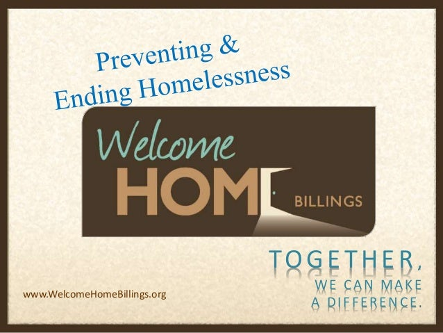 TOGETHER, WE CAN MAKE A DIFFERENCE. www.WelcomeHomeBillings.org