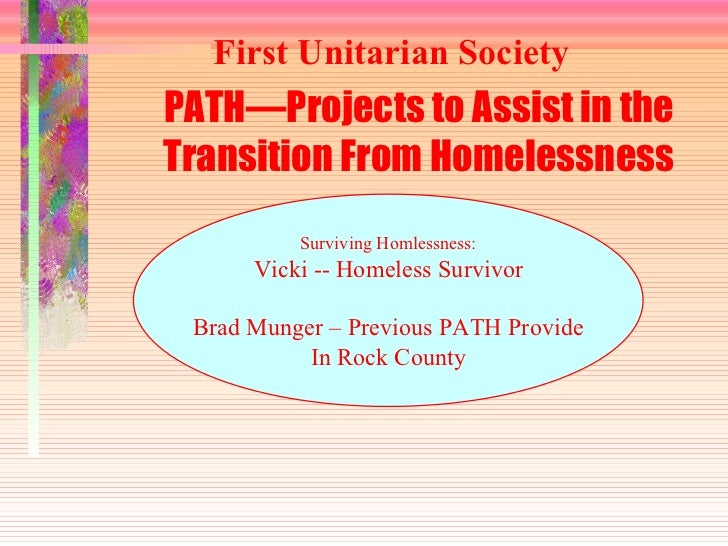 PATH—Projects to Assist in the Transition From Homelessness Surviving Homlessness: Vicki -- Homeless Survivor Brad Munger ...