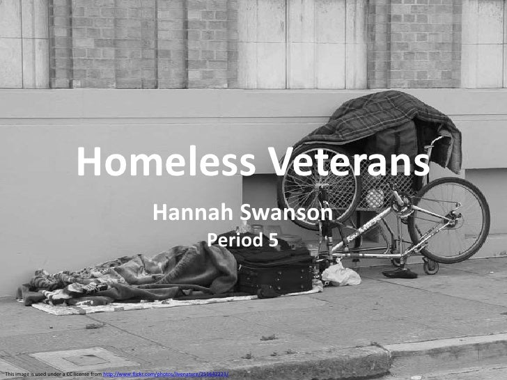 Homeless Veterans<br />Hannah Swanson<br />Period 5 <br />This image is used under a CC license from http://www.flickr.com...