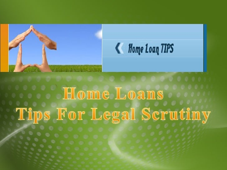 Home Loans - Tips For Legal Scrutiny