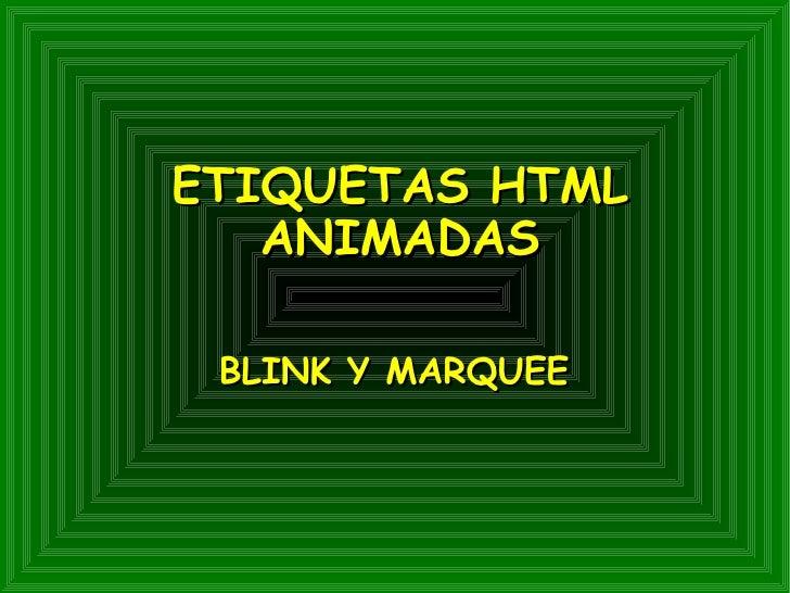ETIQUETAS HTML    ANIMADAS   BLINK Y MARQUEE