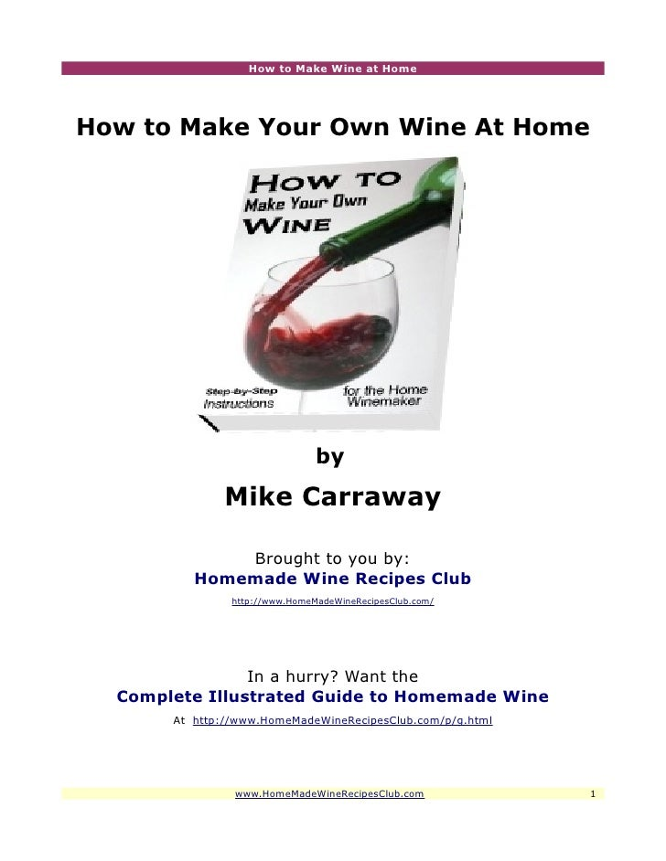 How to Make Wine at HomeHow to Make Your Own Wine At Home                                by              Mike Carraway    ...